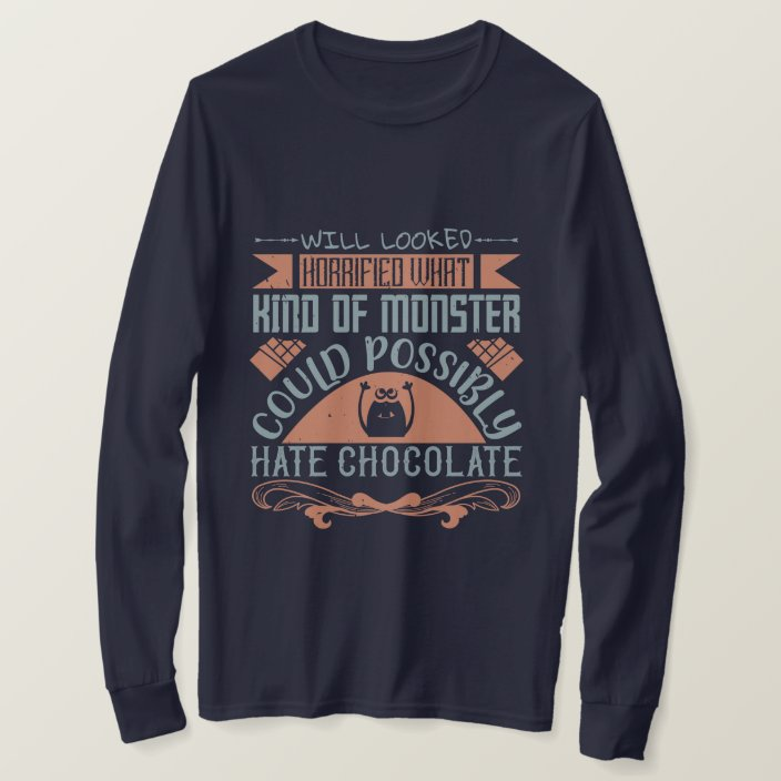 Chocolate Lovers Guide Shirt (What Kind Of Monster Could Possibly Hate Chocolate T-Shirt)